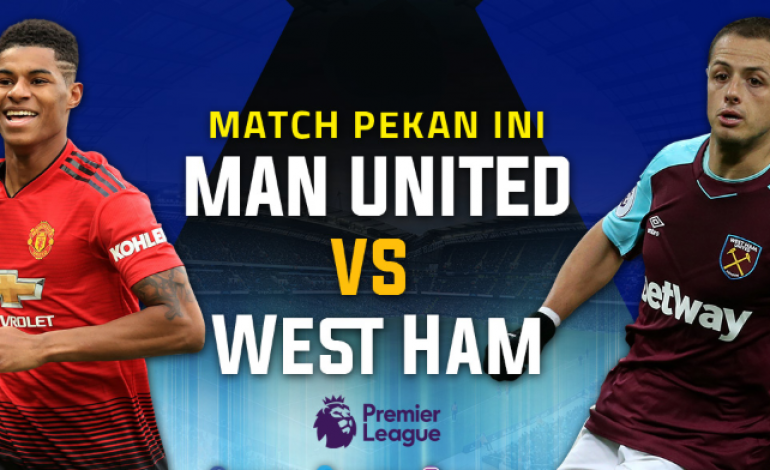 Preview Manchester United vs West Ham: Kental Aroma Dendam